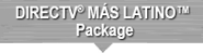 DIRECTV® MÁS LATINO™ Package
