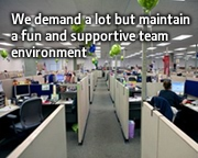 We demand a lot but maintain a fun and supportive team environment.