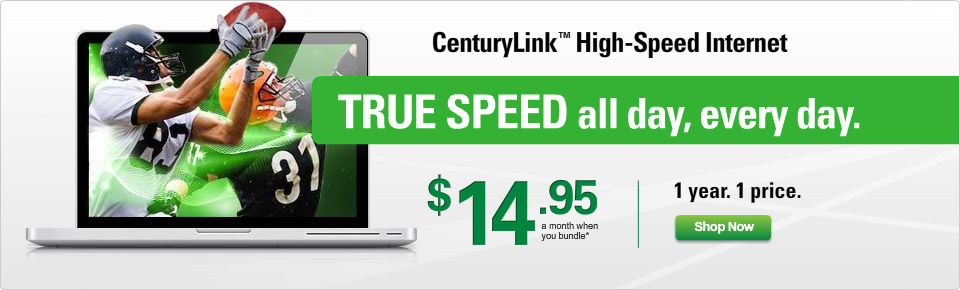 CenturyLink™ High-Speed Internet. TRUE SPEED all day, every day. $14.95 a month when you bundle.* 1 year. 1 price. — Shop Now