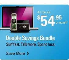 Double Savings Bundle. As low as $54.95 a month* — Save More >