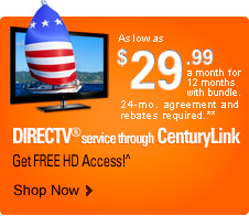 DIRECTV® service through CenturyLink | Get FREE HD Access!^ | As low as $29.99 a month for 12 months with bundle. 24-mo. agreement and rebates required.** Shop Now>