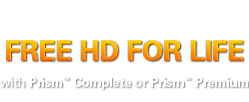 FREE HD FOR LIFE with Prism™ Complete or Prism™ Premium