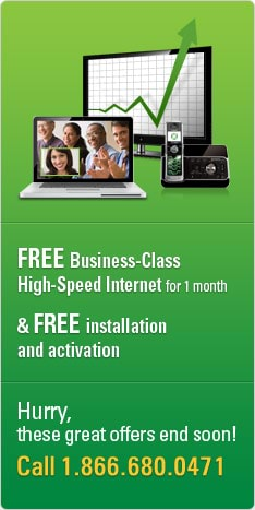 Free Business-Class High-Speed Internet for 1 month and free installation and activation for Chamber of Commerce members. Call 1.866.680.0471