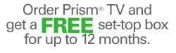 Order Prism® TV and get a FREE set-top box for up to 12 months.