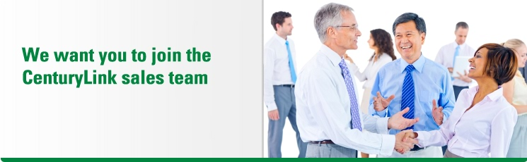 We want you to join the CenturyLink sales team.